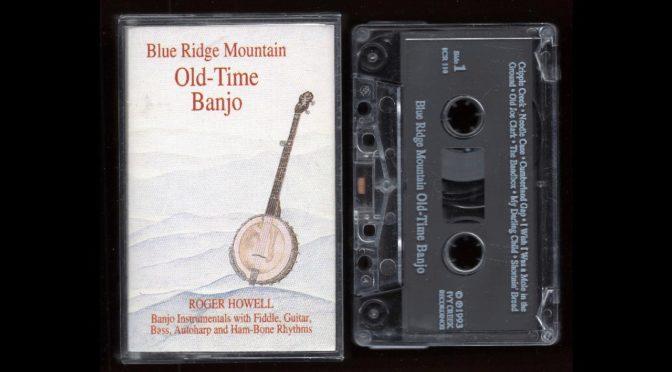 Roger Howell – Blue Ridge Mountain Old-Time Banjo – 1993 – Cassette Tape Full Album