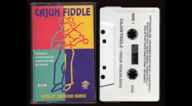 Cajun Fiddle – Fiddlin' Frenchie Burke – 1990 – Cassette Tape Full Album