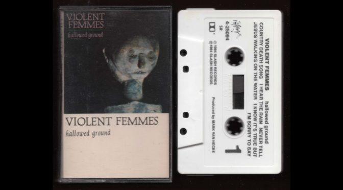 Violent Femmes – Hollowed Ground – 1984 – Cassette Tape Full Album