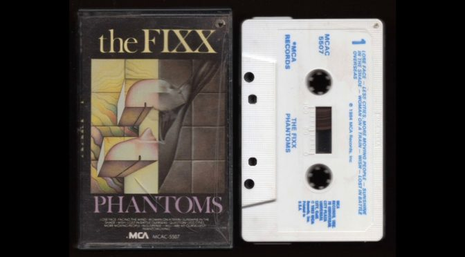 the FIXX – PHANTOMS – 1984 – Cassette Tape Rip Full Album