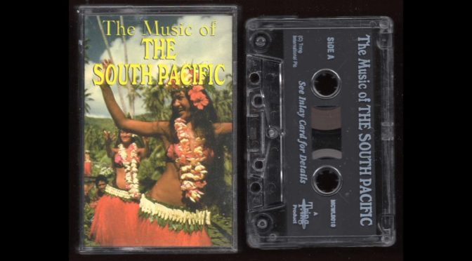 The Music Of – The South Pacific ( Hawaii ) – Cassette Tape Rip Full Album