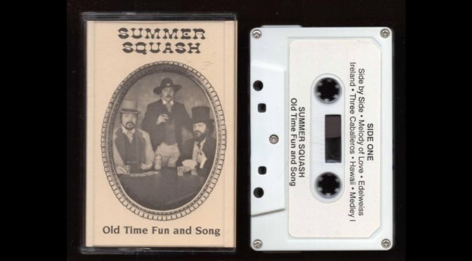 Summer Squash – Old Time Fun and Song – 198? – Cassette Tape Rip Full Album