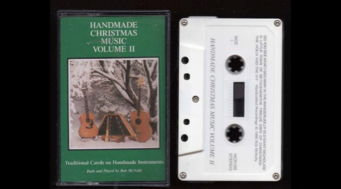 Handmade Christmas Music Volume II – Bob McNally – 1986 –  Cassette Tape Rip Full Album