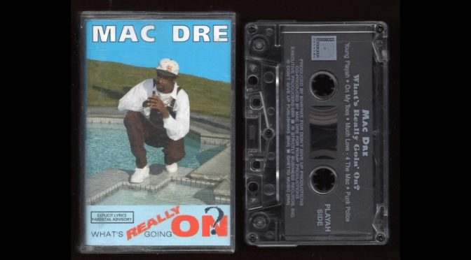MAC DRE – Whats Really Going On? – 1992 – Cassette Tape Rip Full Album