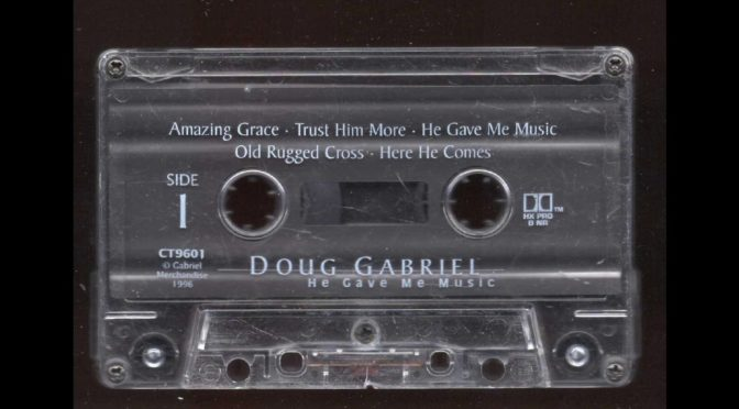 DOUG GABRIEL – He Gave Me Music – 1996 – Cassette Tape Rip Full Album